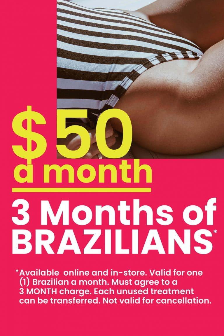3 months of brazilians